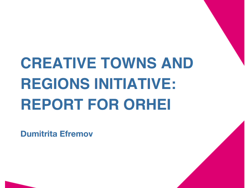 CREATIVE TOWNS AND REGIONS INITIATIVE: REPORT FOR ORHEI (Dumitrita Efremov)