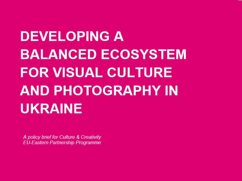 DEVELOPING A BALANCED ECOSYSTEM FOR VISUAL CULTURE AND PHOTOGRAPHY IN UKRAINE