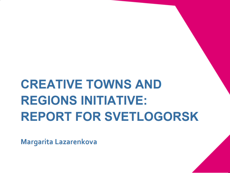 CREATIVE TOWNS AND REGIONS INITIATIVE: REPORT FOR SVETLOGORSK (Margarita Lazarenkova)