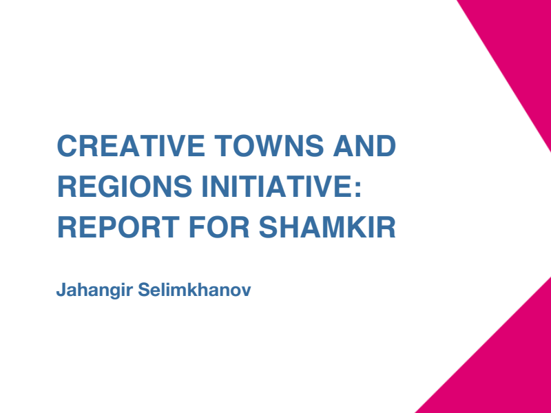 CREATIVE TOWNS AND REGIONS INITIATIVE: REPORT FOR SHAMKIR (Jahangir Selimkhanov)